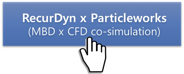 Coupled MBD CFD (Advanced Coupled FE CFD) - RecurDyn-Particleworks-Co-Simulation